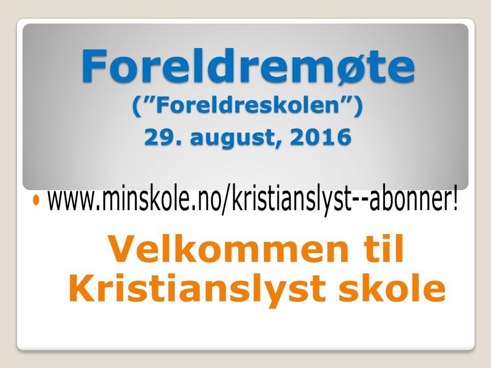 Foreldremøte ( Foreldreskolen ) 29. august, 2016 Velkommen til Kristianslyst skole