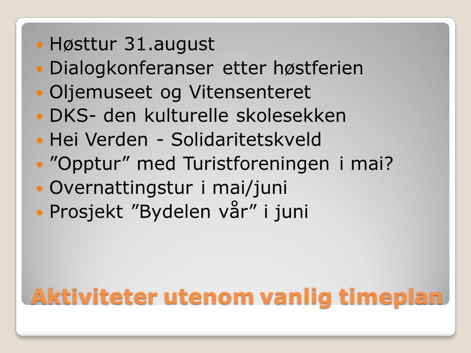 Aktiviteter utenom vanlig timeplan Høsttur 31.august Dialogkonferanser etter høstferien Oljemuseet og Vitensenteret DKS- den kulturelle skolesekken Hei Verden - Solidaritetskveld Opptur med Turistforeningen i mai.