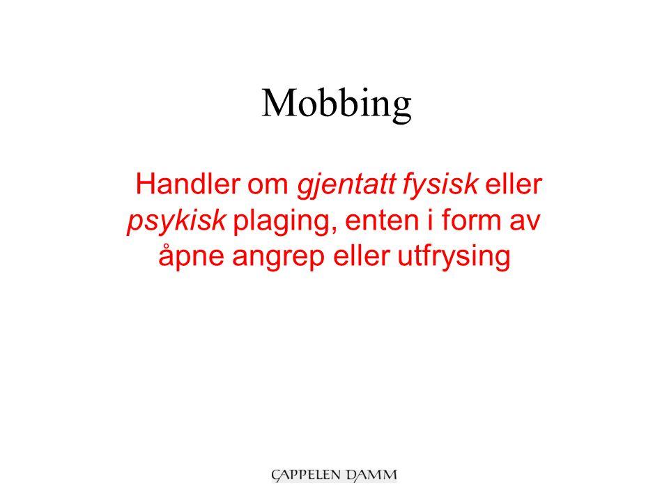 Mobbing Handler om gjentatt fysisk eller psykisk plaging, enten i form av åpne angrep eller utfrysing