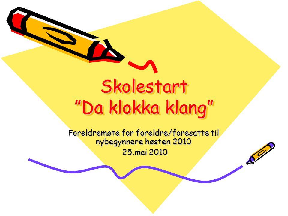 """Skolestart """"Da klokka klang"""" Foreldremøte for foreldre/foresatte til nybegynnere høsten 2010 25.mai 2010 25.mai 2010"""