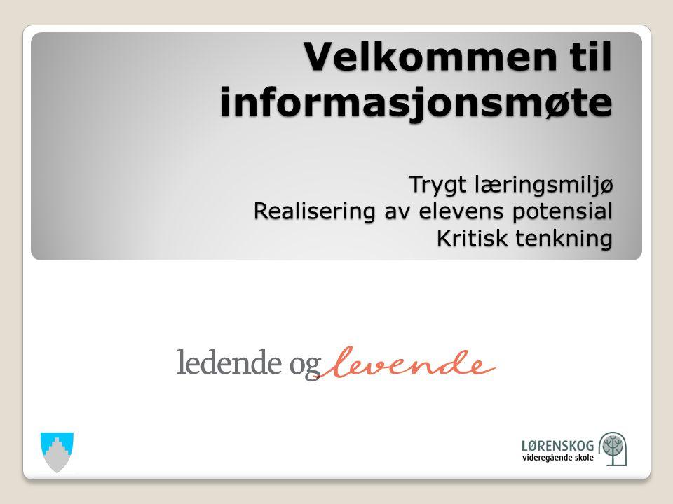 Velkommen til informasjonsmøte Trygt læringsmiljø Realisering av elevens potensial Kritisk tenkning