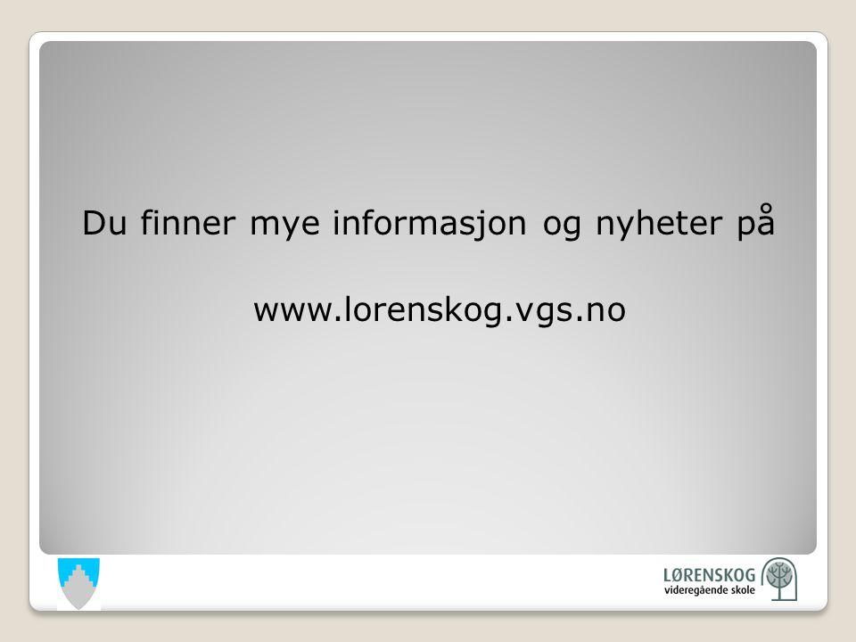 Du finner mye informasjon og nyheter på www.lorenskog.vgs.no