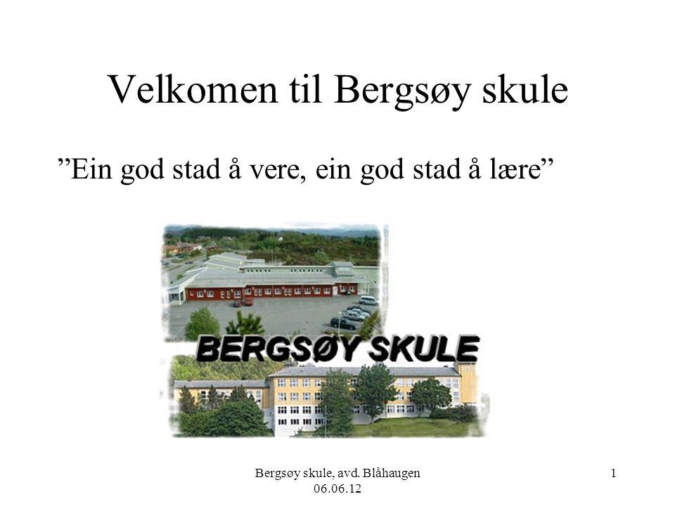 "Bergsøy skule, avd. Blåhaugen 06.06.12 1 Velkomen til Bergsøy skule ""Ein god stad å vere, ein god stad å lære"""