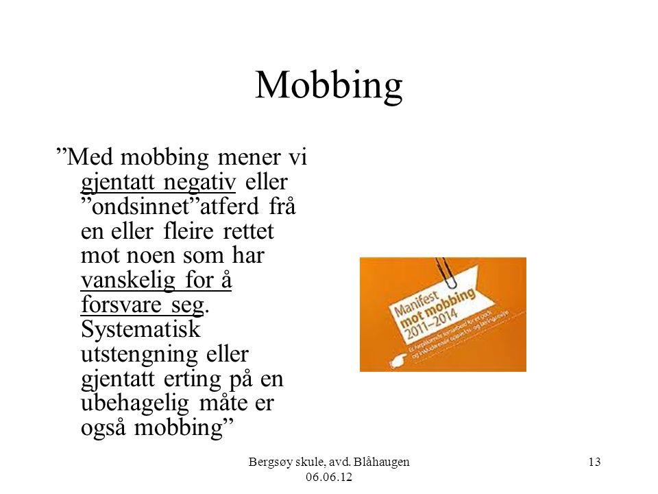 """Bergsøy skule, avd. Blåhaugen 06.06.12 13 Mobbing """"Med mobbing mener vi gjentatt negativ eller """"ondsinnet""""atferd frå en eller fleire rettet mot noen s"""