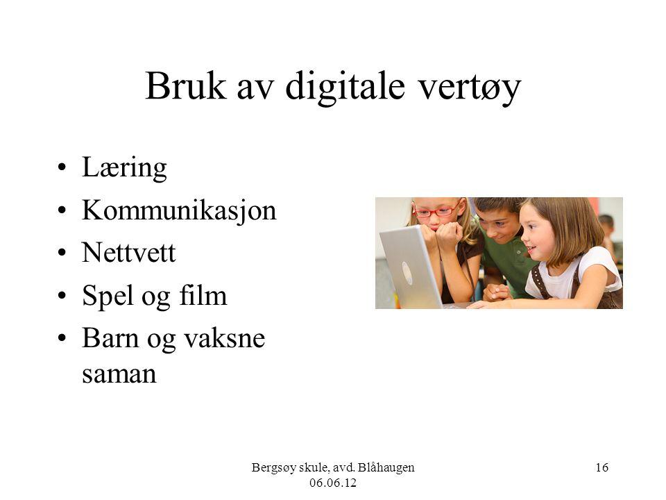 Bergsøy skule, avd. Blåhaugen 06.06.12 16 Bruk av digitale vertøy Læring Kommunikasjon Nettvett Spel og film Barn og vaksne saman