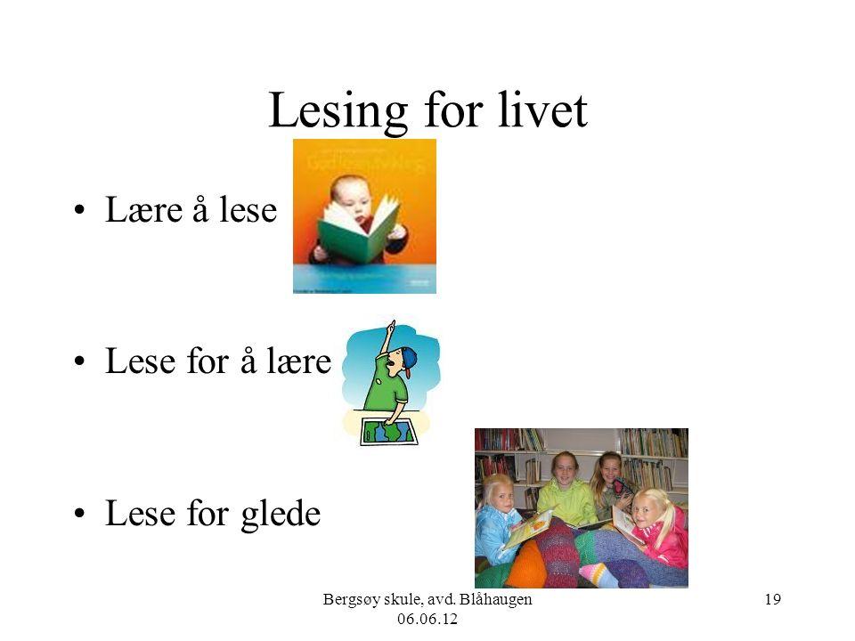 Bergsøy skule, avd. Blåhaugen 06.06.12 19 Lesing for livet Lære å lese Lese for å lære Lese for glede