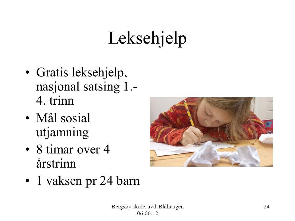 Bergsøy skule, avd. Blåhaugen 06.06.12 24 Leksehjelp Gratis leksehjelp, nasjonal satsing 1.- 4. trinn Mål sosial utjamning 8 timar over 4 årstrinn 1 v