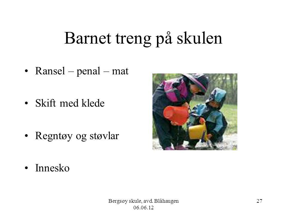 Bergsøy skule, avd. Blåhaugen 06.06.12 27 Barnet treng på skulen Ransel – penal – mat Skift med klede Regntøy og støvlar Innesko