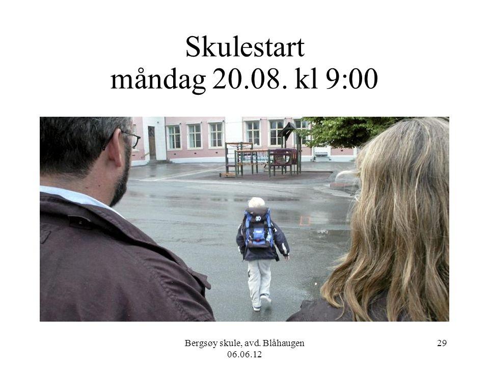Bergsøy skule, avd. Blåhaugen 06.06.12 29 Skulestart måndag 20.08. kl 9:00