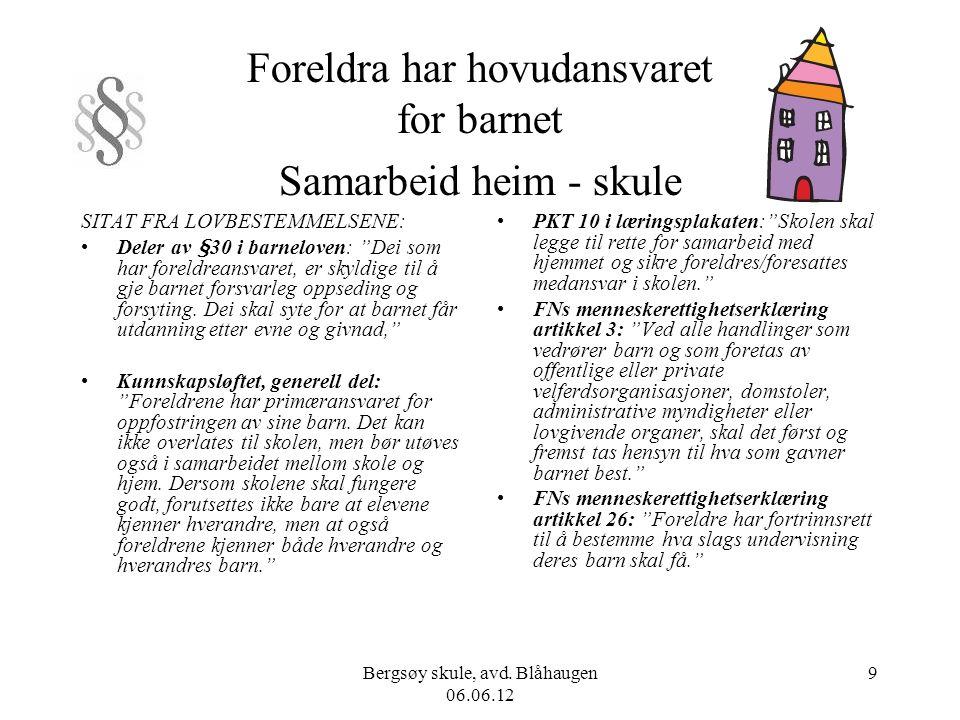 Bergsøy skule, avd. Blåhaugen 06.06.12 9 Foreldra har hovudansvaret for barnet Samarbeid heim - skule SITAT FRA LOVBESTEMMELSENE: Deler av §30 i barne