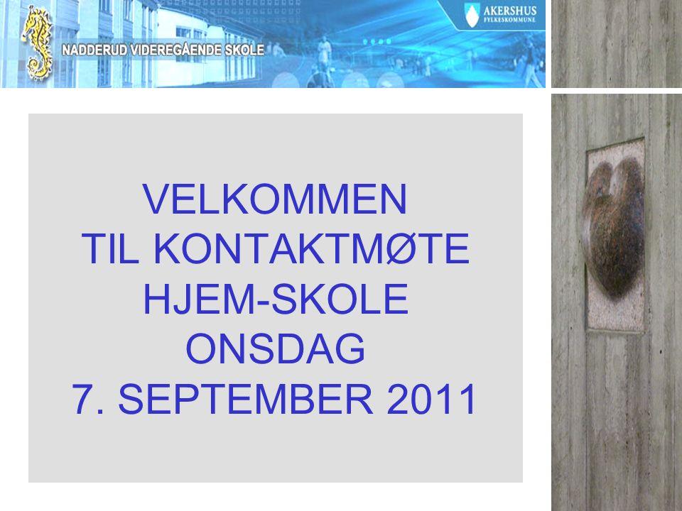 VELKOMMEN TIL KONTAKTMØTE HJEM-SKOLE ONSDAG 7. SEPTEMBER 2011