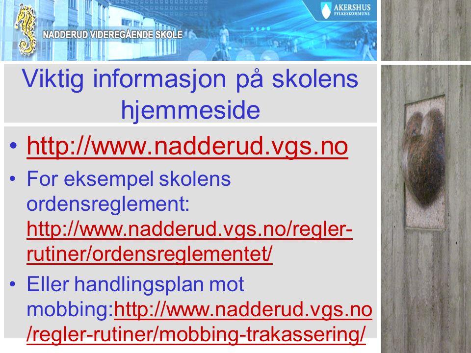 Viktig informasjon på skolens hjemmeside http://www.nadderud.vgs.no For eksempel skolens ordensreglement: http://www.nadderud.vgs.no/regler- rutiner/o