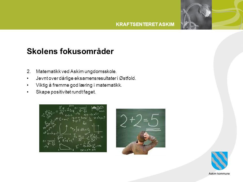 KRAFTSENTERET ASKIM Skolens fokusområder 2.Matematikk ved Askim ungdomsskole.