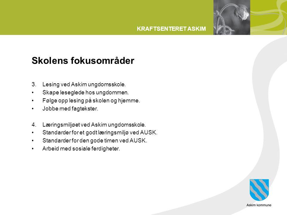 KRAFTSENTERET ASKIM Skolens fokusområder 3.Lesing ved Askim ungdomsskole.
