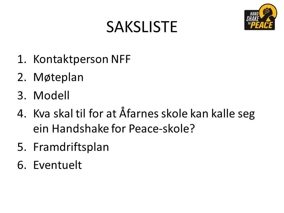 SAKSLISTE 1.Kontaktperson NFF 2.Møteplan 3.Modell 4.Kva skal til for at Åfarnes skole kan kalle seg ein Handshake for Peace-skole.