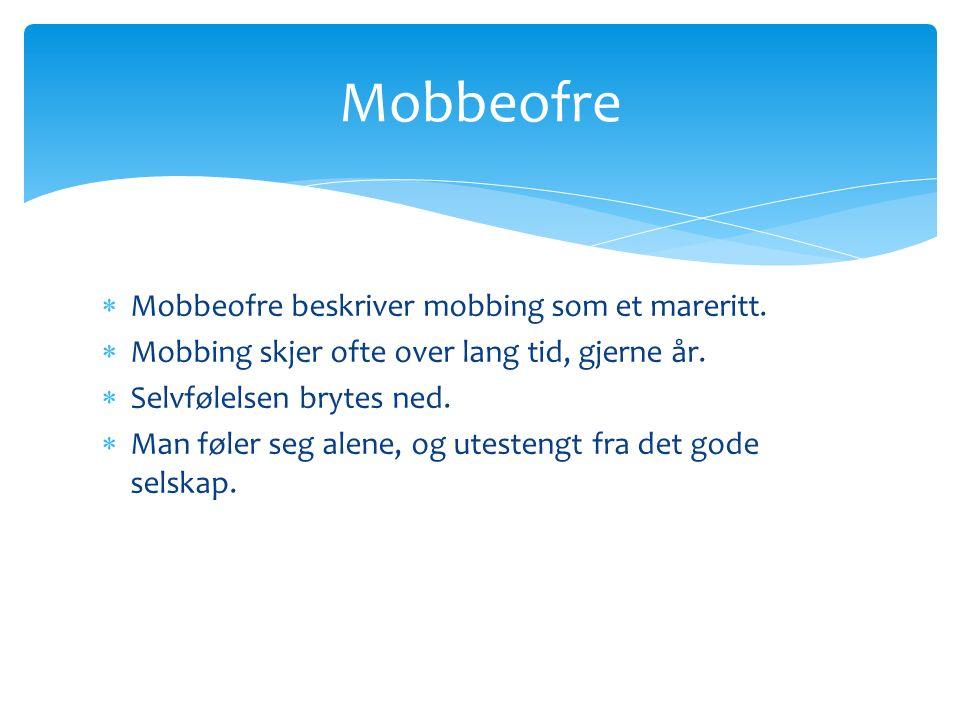 Mobbeofre beskriver mobbing som et mareritt.  Mobbing skjer ofte over lang tid, gjerne år.