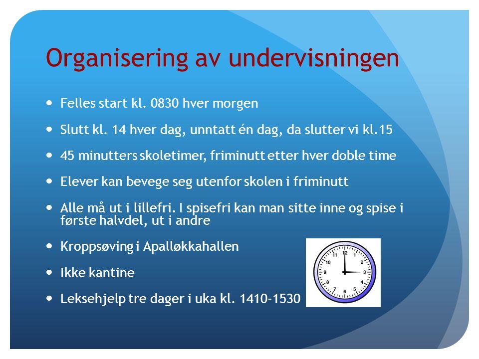 Organisering av undervisningen Felles start kl. 0830 hver morgen Slutt kl.