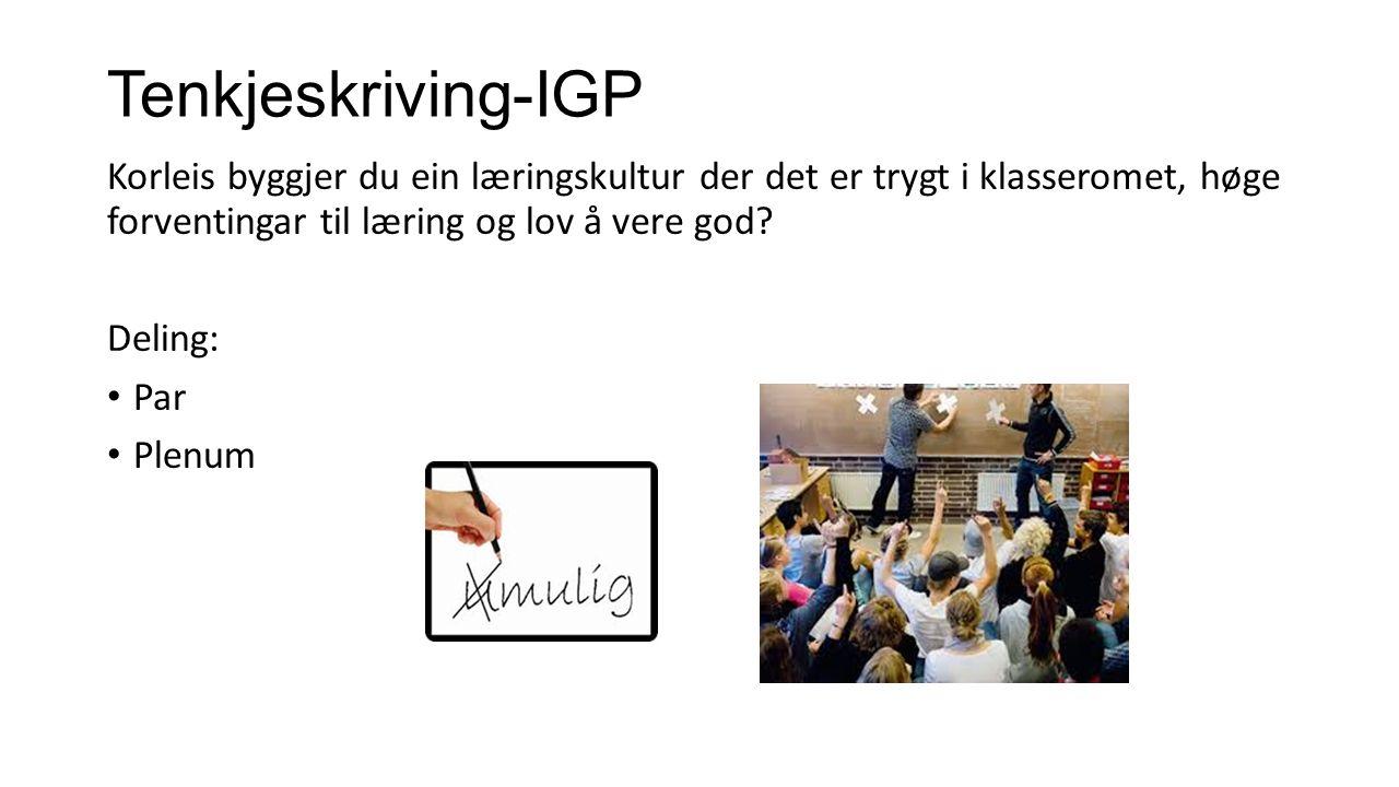 Tenkjeskriving-IGP Korleis byggjer du ein læringskultur der det er trygt i klasseromet, høge forventingar til læring og lov å vere god? Deling: Par Pl