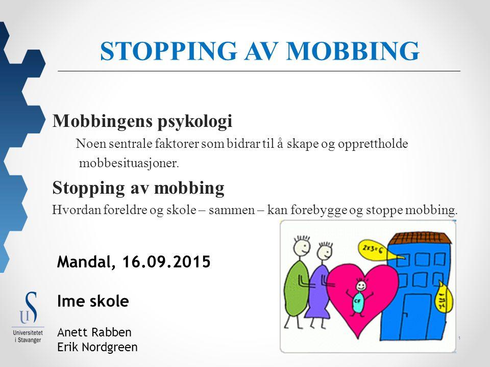 1 STOPPING AV MOBBING Mobbingens psykologi Noen sentrale faktorer som bidrar til å skape og opprettholde mobbesituasjoner.