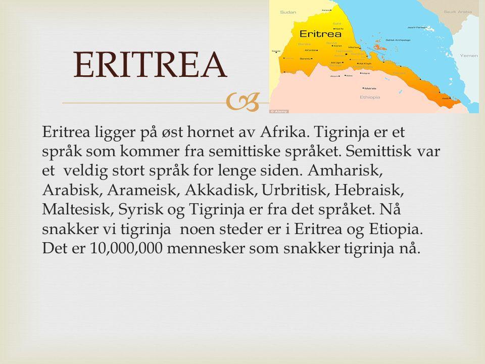  Eritrea ligger på øst hornet av Afrika. Tigrinja er et språk som kommer fra semittiske språket.
