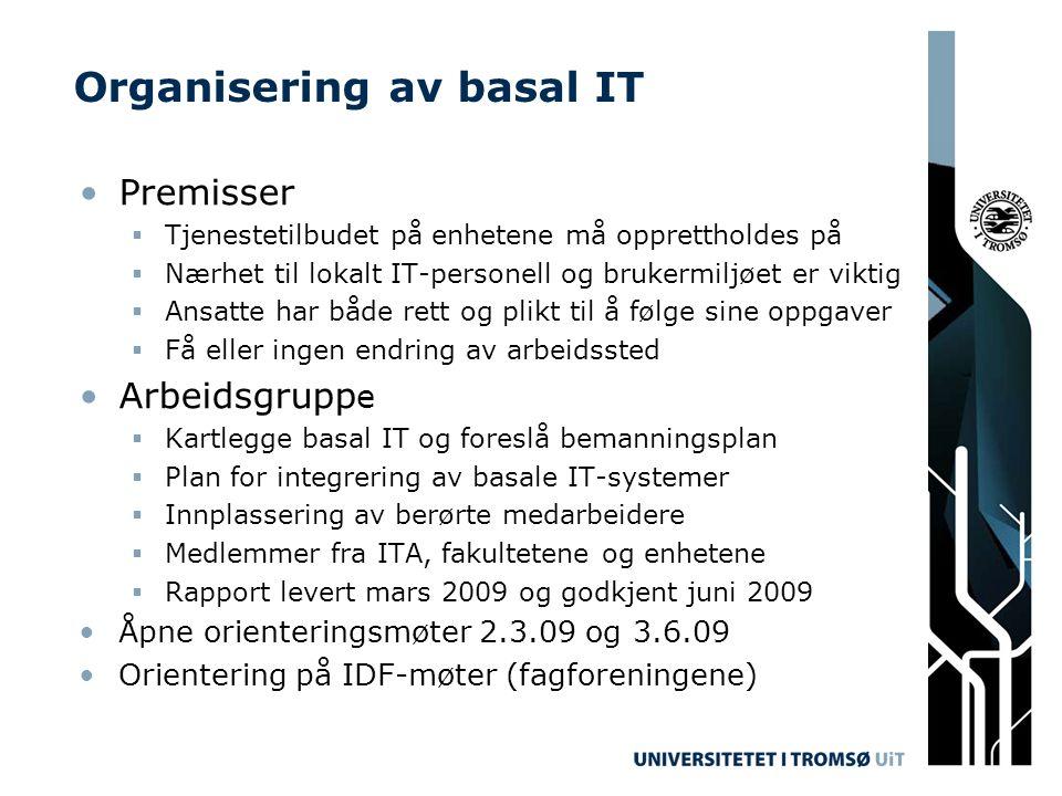 Organisering av basal IT Premisser  Tjenestetilbudet på enhetene må opprettholdes på  Nærhet til lokalt IT-personell og brukermiljøet er viktig  An