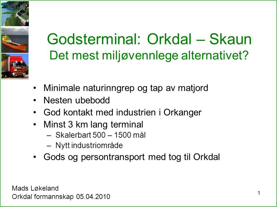 1 Godsterminal: Orkdal – Skaun Det mest miljøvennlege alternativet? Minimale naturinngrep og tap av matjord Nesten ubebodd God kontakt med industrien