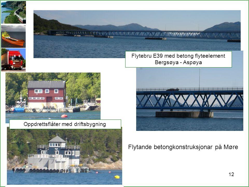 12 Flytebru E39 med betong flyteelement Bergsøya - Aspøya Oppdrettsflåter med driftsbygning Flytande betongkonstruksjonar på Møre