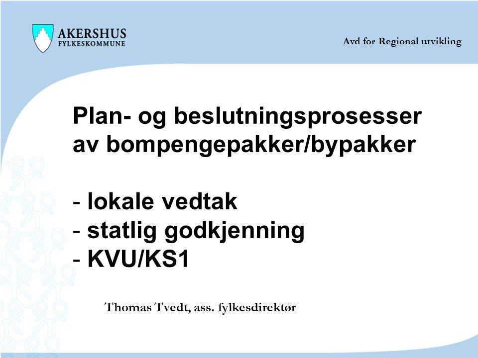 Plan- og beslutningsprosesser av bompengepakker/bypakker - lokale vedtak - statlig godkjenning - KVU/KS1 Thomas Tvedt, ass. fylkesdirektør Avd for Reg