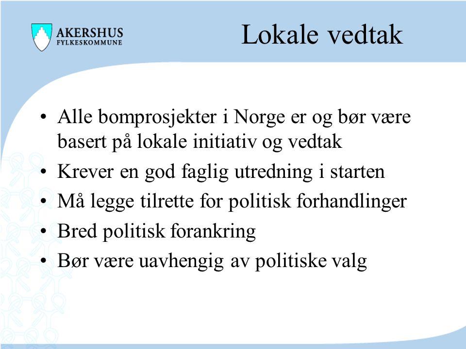 Lokale vedtak Alle bomprosjekter i Norge er og bør være basert på lokale initiativ og vedtak Krever en god faglig utredning i starten Må legge tilrett
