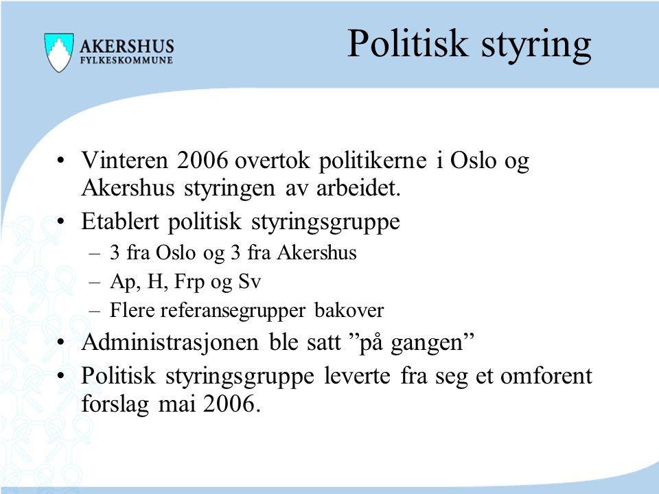Politisk styring Vinteren 2006 overtok politikerne i Oslo og Akershus styringen av arbeidet. Etablert politisk styringsgruppe –3 fra Oslo og 3 fra Ake