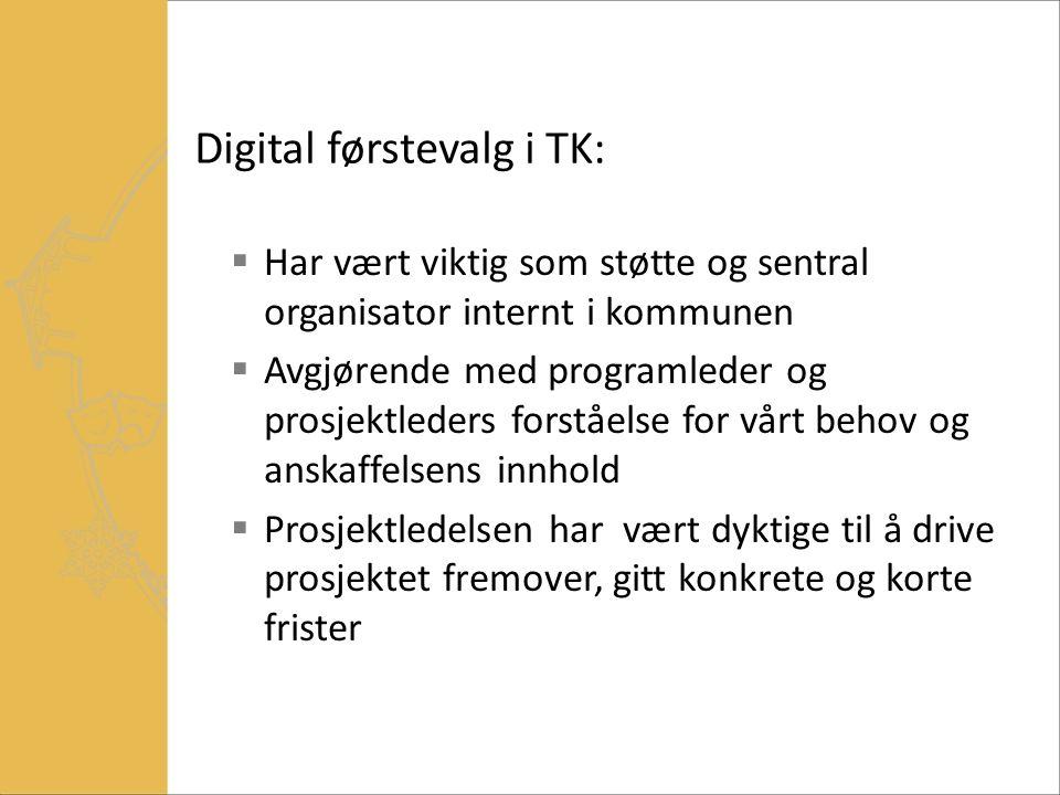 Digital førstevalg i TK:  Har vært viktig som støtte og sentral organisator internt i kommunen  Avgjørende med programleder og prosjektleders forstå