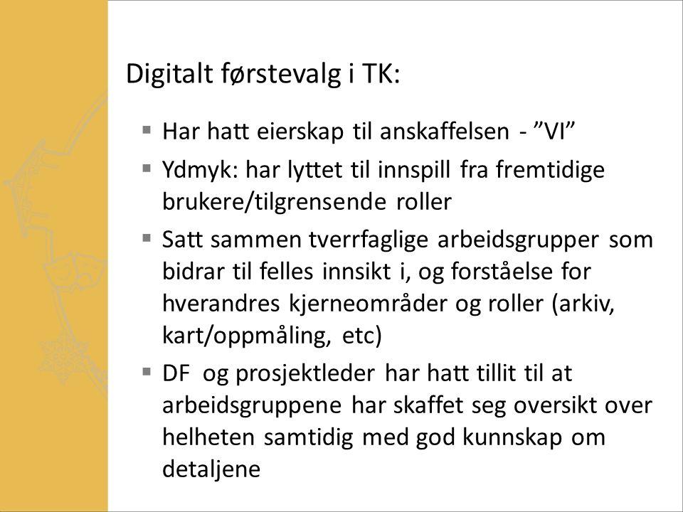 """Digitalt førstevalg i TK:  Har hatt eierskap til anskaffelsen - """"VI""""  Ydmyk: har lyttet til innspill fra fremtidige brukere/tilgrensende roller  Sa"""