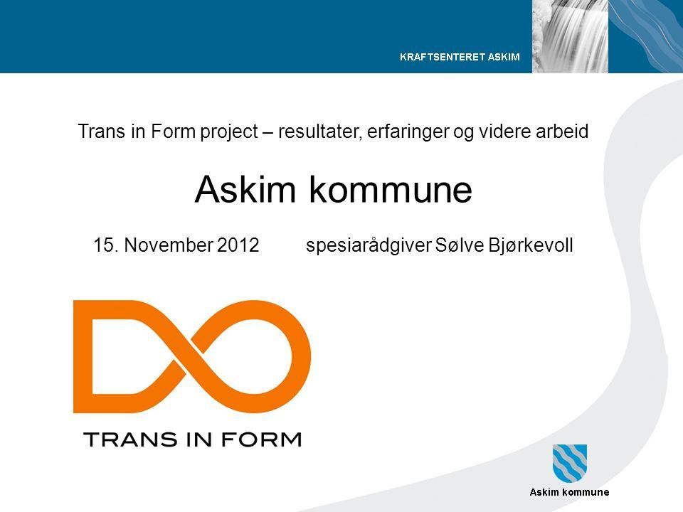 Trans in Form project – resultater, erfaringer og videre arbeid Askim kommune 15.