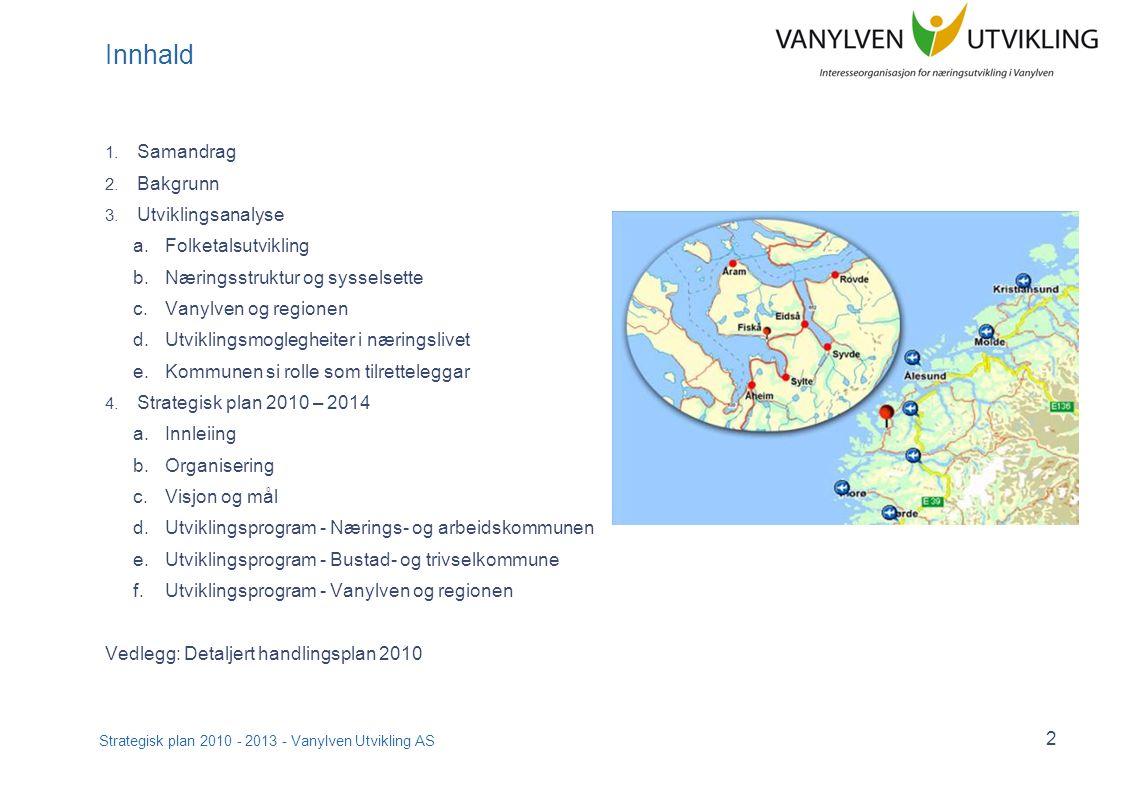 Strategisk plan 2010 - 2013 - Vanylven Utvikling AS 2 Innhald 1. Samandrag 2. Bakgrunn 3. Utviklingsanalyse a.Folketalsutvikling b.Næringsstruktur og