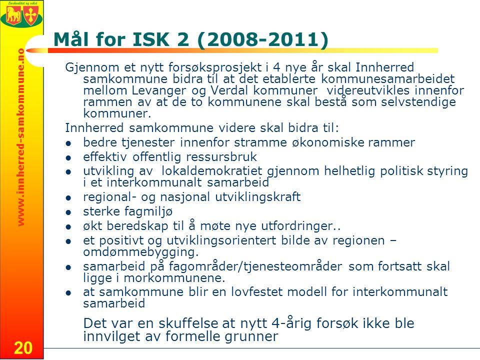 www.innherred-samkommune.no 20 Mål for ISK 2 (2008-2011) Gjennom et nytt forsøksprosjekt i 4 nye år skal Innherred samkommune bidra til at det etablerte kommunesamarbeidet mellom Levanger og Verdal kommuner videreutvikles innenfor rammen av at de to kommunene skal bestå som selvstendige kommuner.
