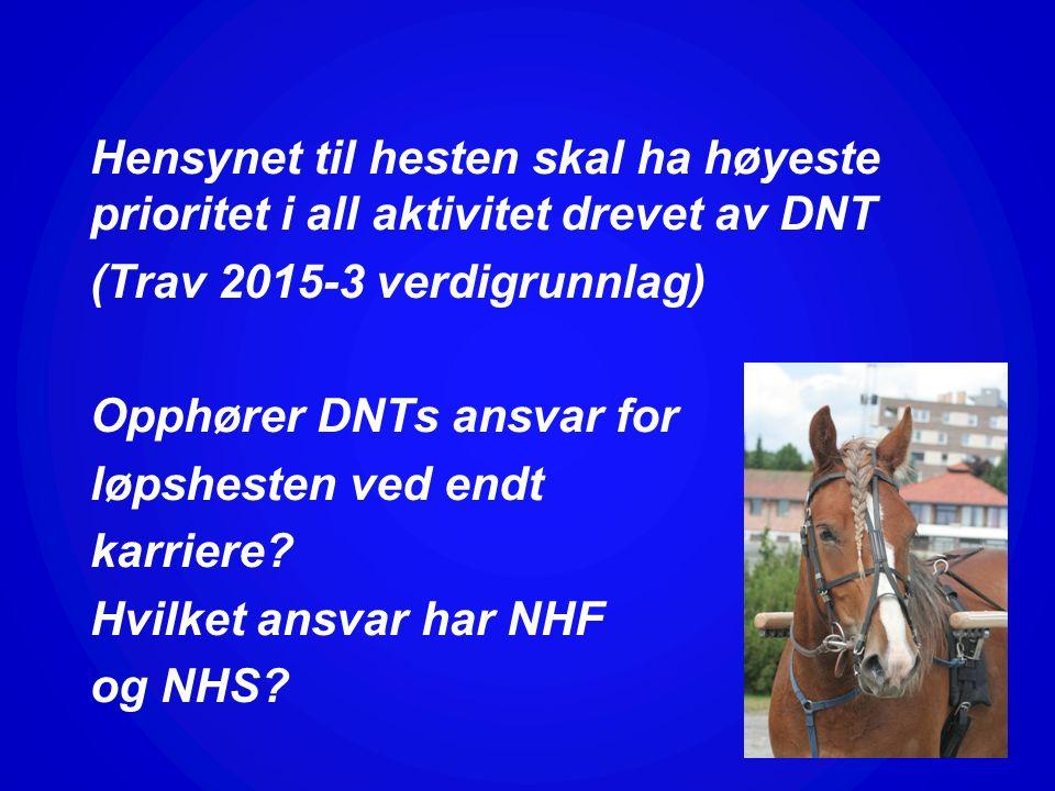 Hensynet til hesten skal ha høyeste prioritet i all aktivitet drevet av DNT (Trav 2015-3 verdigrunnlag) Opphører DNTs ansvar for løpshesten ved endt karriere.