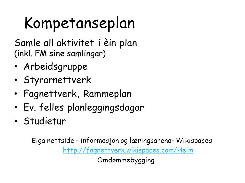 Kompetanseplan Samle all aktivitet i èin plan (inkl. FM sine samlingar) Arbeidsgruppe Styrarnettverk Fagnettverk, Rammeplan Ev. felles planleggingsdag