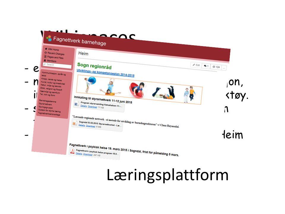 Læringsplattform Wikispaces -eiga læringsplattform på nettet -nettverksansvarlege legg ut informasjon, invitasjon, dokument, metodar og verktøy.