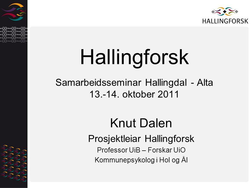Hallingforsk Samarbeidsseminar Hallingdal - Alta 13.-14. oktober 2011 Knut Dalen Prosjektleiar Hallingforsk Professor UiB – Forskar UiO Kommunepsykolo