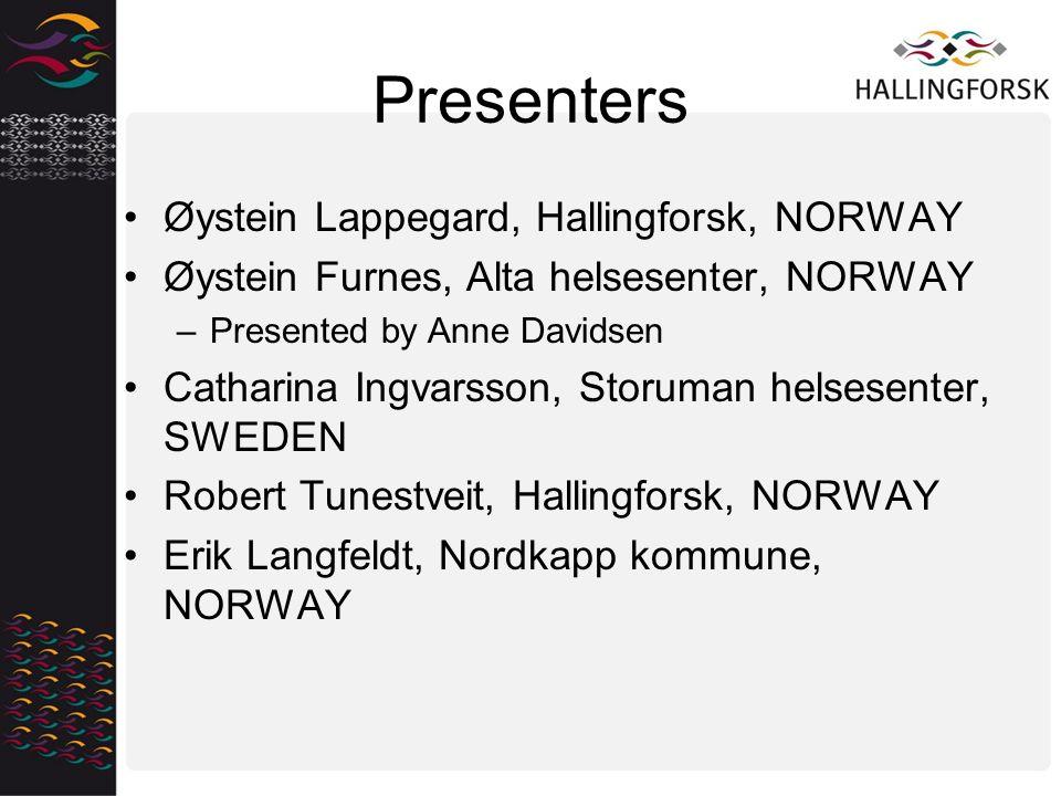 Presenters Øystein Lappegard, Hallingforsk, NORWAY Øystein Furnes, Alta helsesenter, NORWAY –Presented by Anne Davidsen Catharina Ingvarsson, Storuman