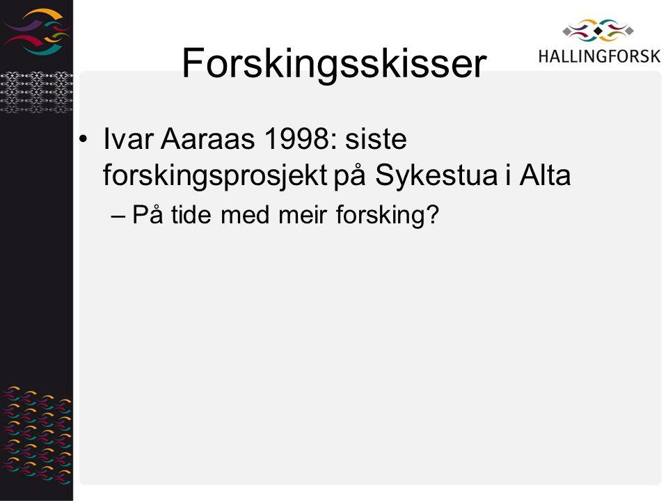 Forskingsskisser Ivar Aaraas 1998: siste forskingsprosjekt på Sykestua i Alta –På tide med meir forsking