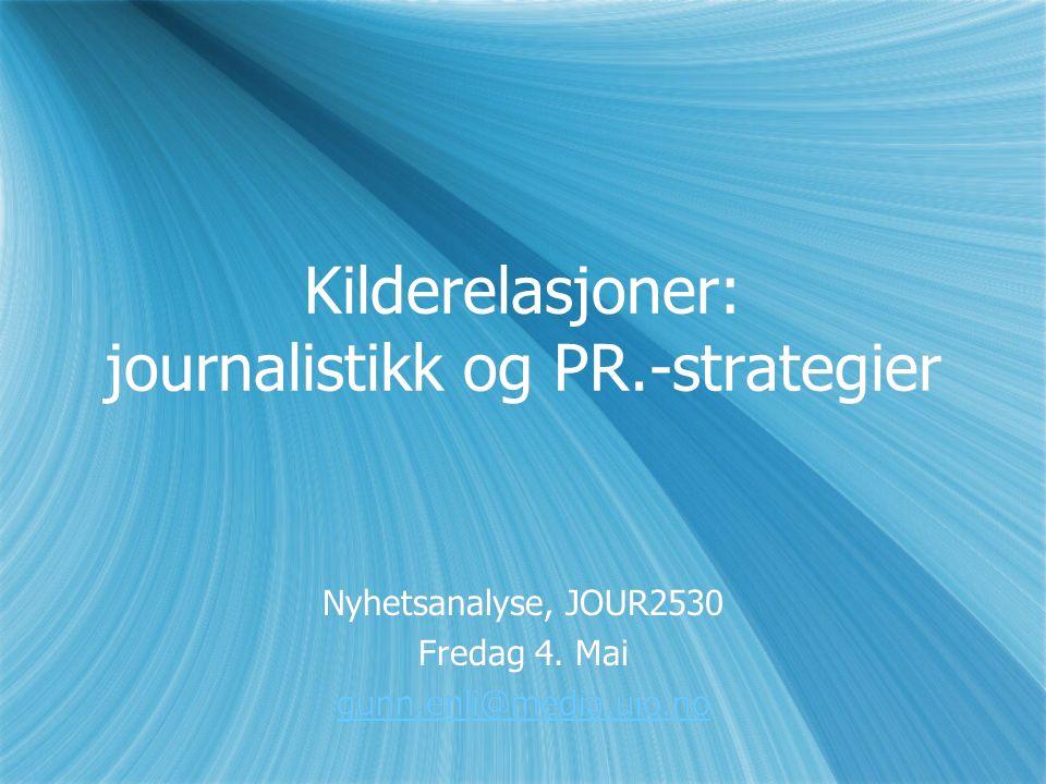 Kilderelasjoner: journalistikk og PR.-strategier Nyhetsanalyse, JOUR2530 Fredag 4.