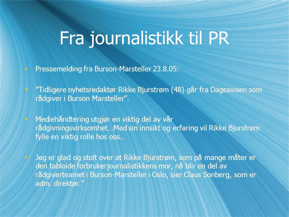 Fra journalistikk til PR  Pressemelding fra Burson-Marsteller 23.8.05:  Tidligere nyhetsredaktør Rikke Bjurstrøm (48) går fra Dagsavisen som rådgiver i Burson Marsteller .