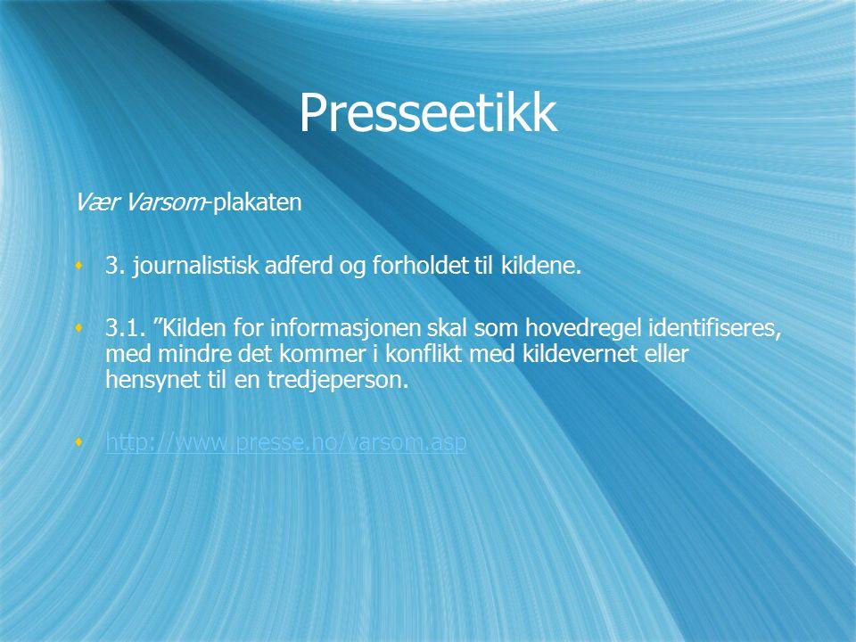 Presseetikk Vær Varsom-plakaten  3. journalistisk adferd og forholdet til kildene.