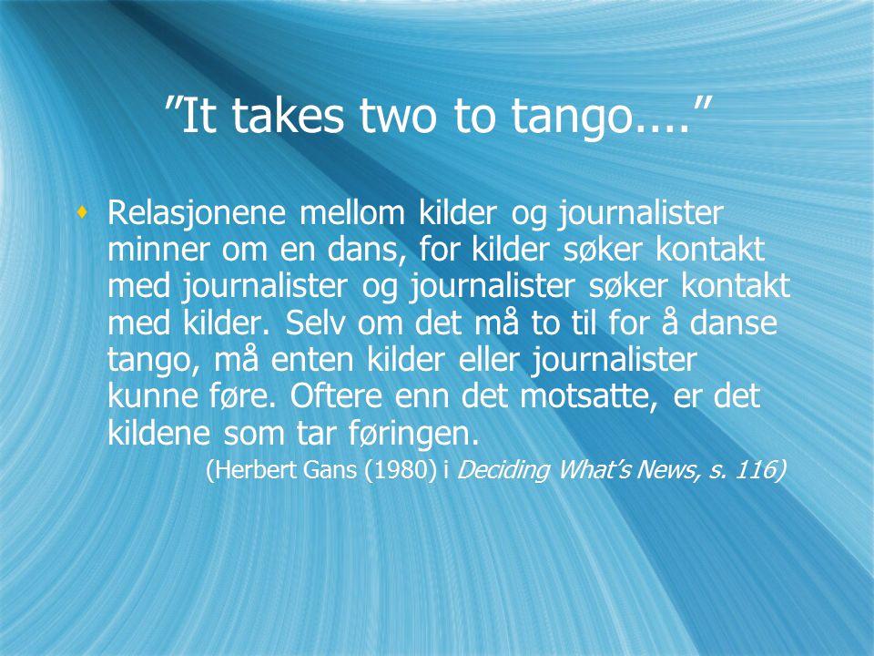 It takes two to tango....  Relasjonene mellom kilder og journalister minner om en dans, for kilder søker kontakt med journalister og journalister søker kontakt med kilder.