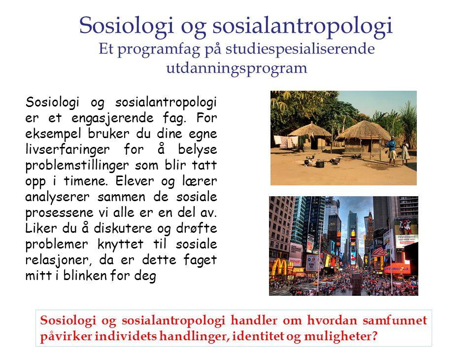 Sosiologi og sosialantropologi Et programfag på studiespesialiserende utdanningsprogram Sosiologi og sosialantropologi er et engasjerende fag. For eks