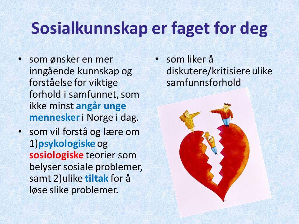 Sosialkunnskap er faget for deg som ønsker en mer inngående kunnskap og forståelse for viktige forhold i samfunnet, som ikke minst angår unge mennesker i Norge i dag.
