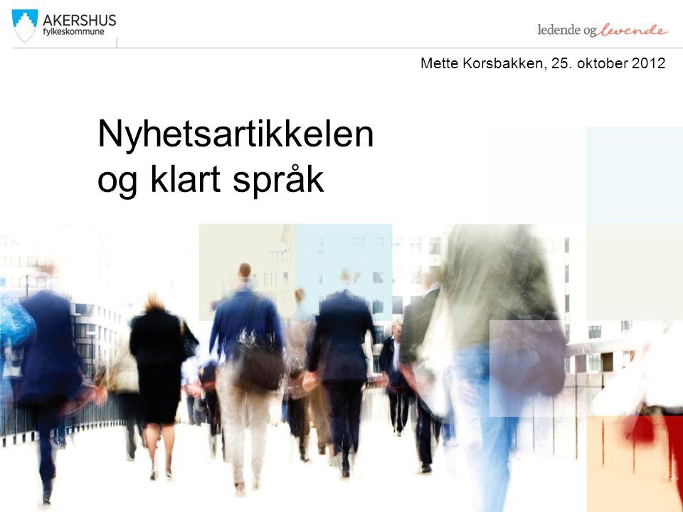 Nyhetsartikkelen og klart språk Mette Korsbakken, 25. oktober 2012