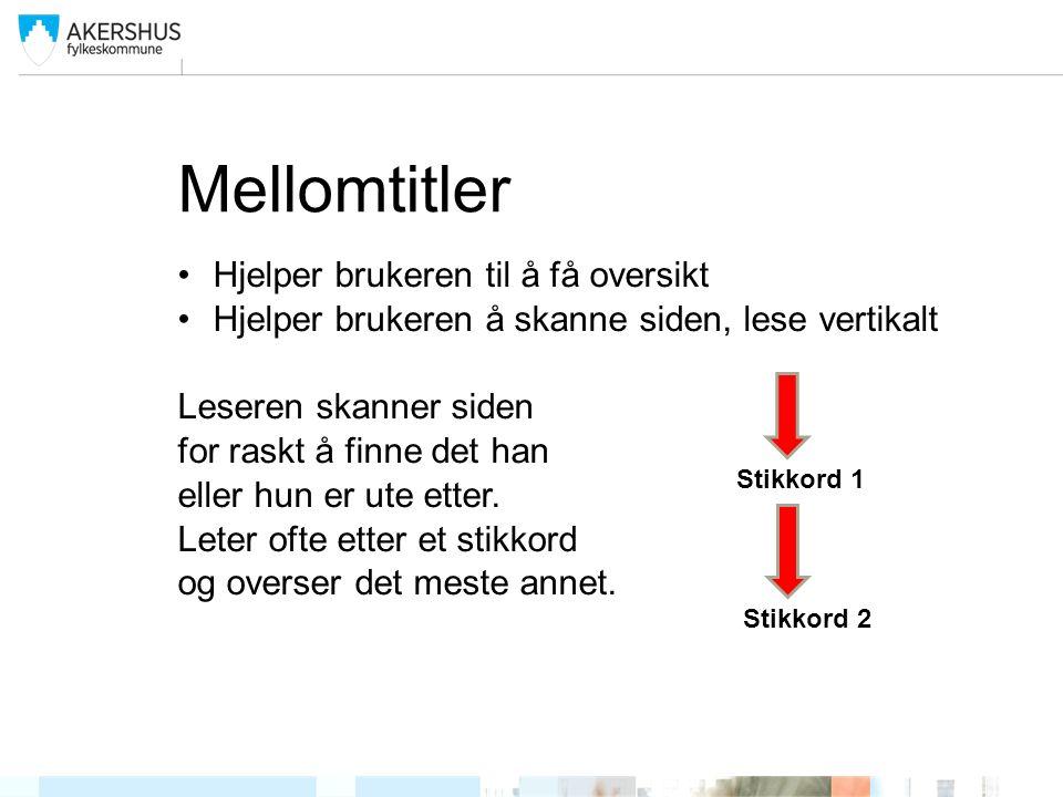 Mellomtitler Hjelper brukeren til å få oversikt Hjelper brukeren å skanne siden, lese vertikalt Leseren skanner siden for raskt å finne det han eller hun er ute etter.