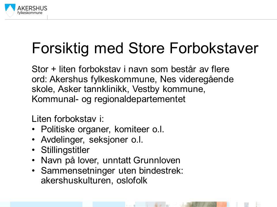 Forsiktig med Store Forbokstaver Stor + liten forbokstav i navn som består av flere ord: Akershus fylkeskommune, Nes videregående skole, Asker tannkli